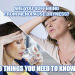 Are You Suffering from Menopause Dryness?