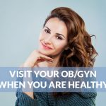 Visit Your OB/GYN When You Are Healthy